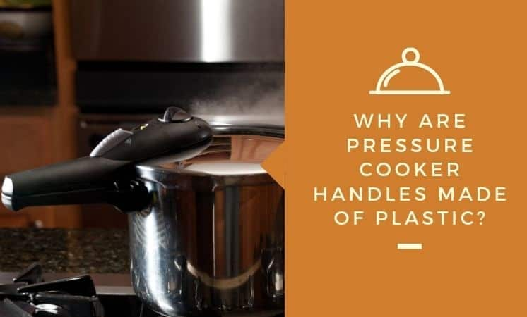 Why Are Pressure Cooker Handles Made of Plastic ...